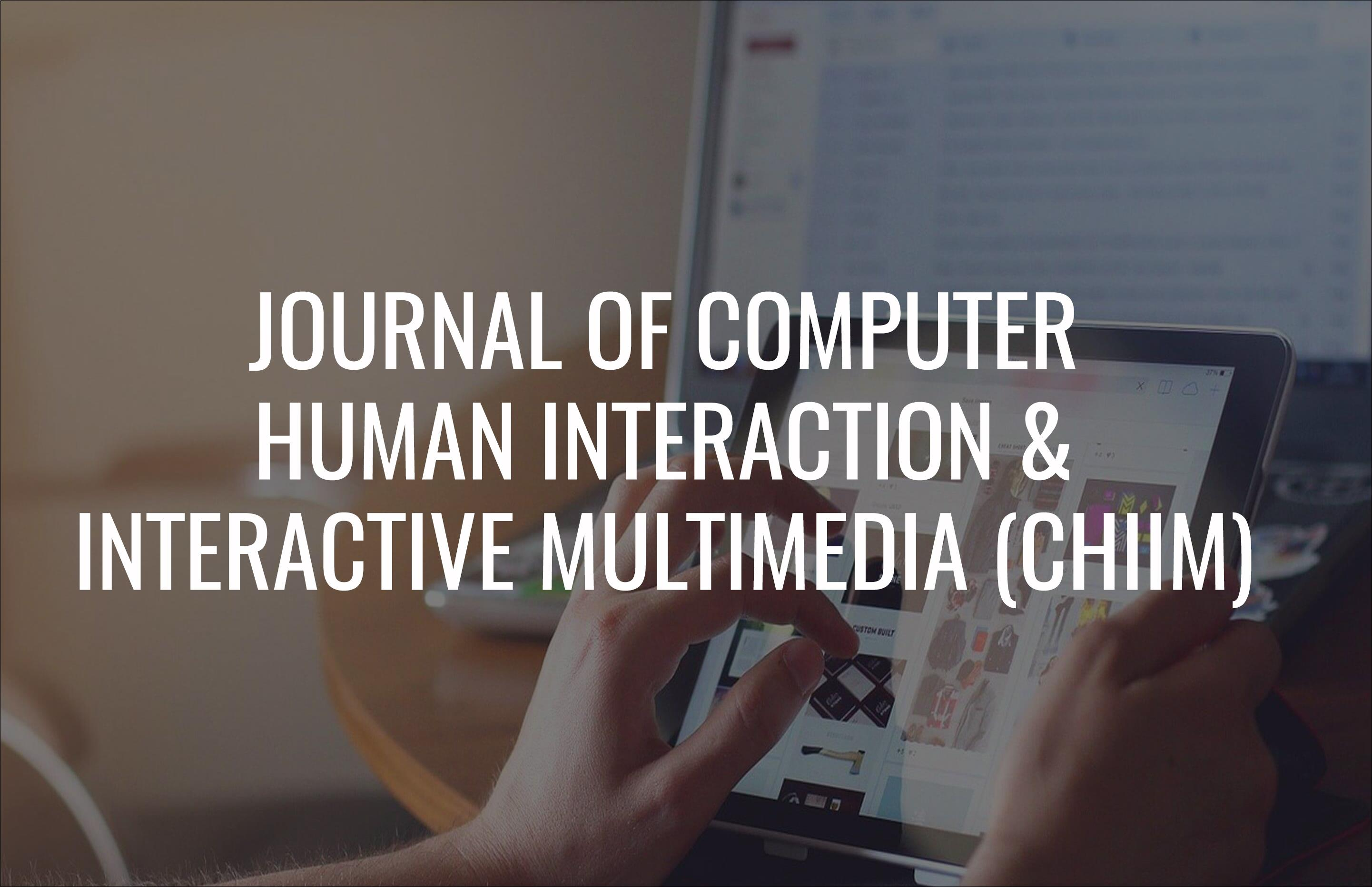 Journal of Computer Human Interaction and Interactive Multimedia (CHIIM)